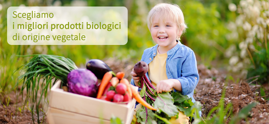 Scegliamo i migliori prodotti biologici di origine vegetale.